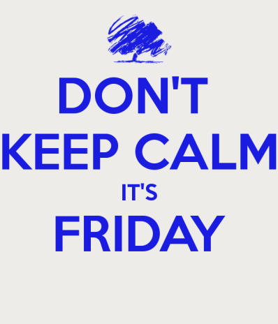 don-t-keep-calm-it-s-friday-1