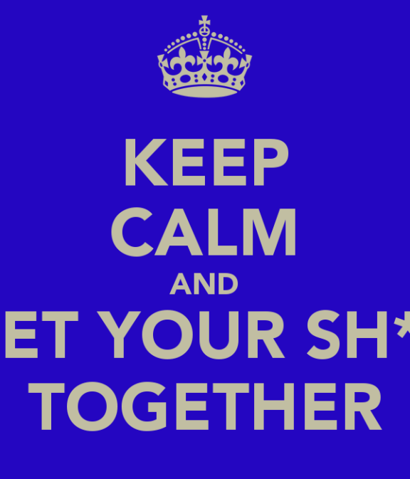 keep-calm-and-get-your-sh-t-together-10