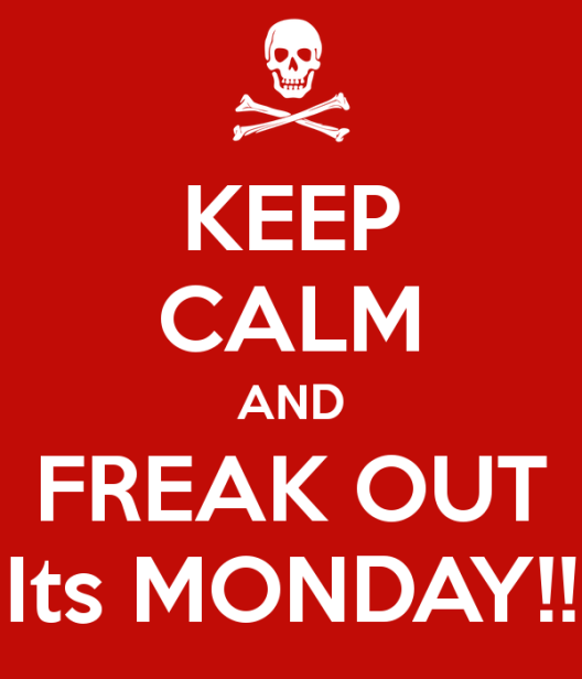 keep-calm-and-freak-out-its-monday-1