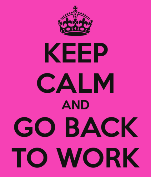 keep-calm-and-go-back-to-work-23